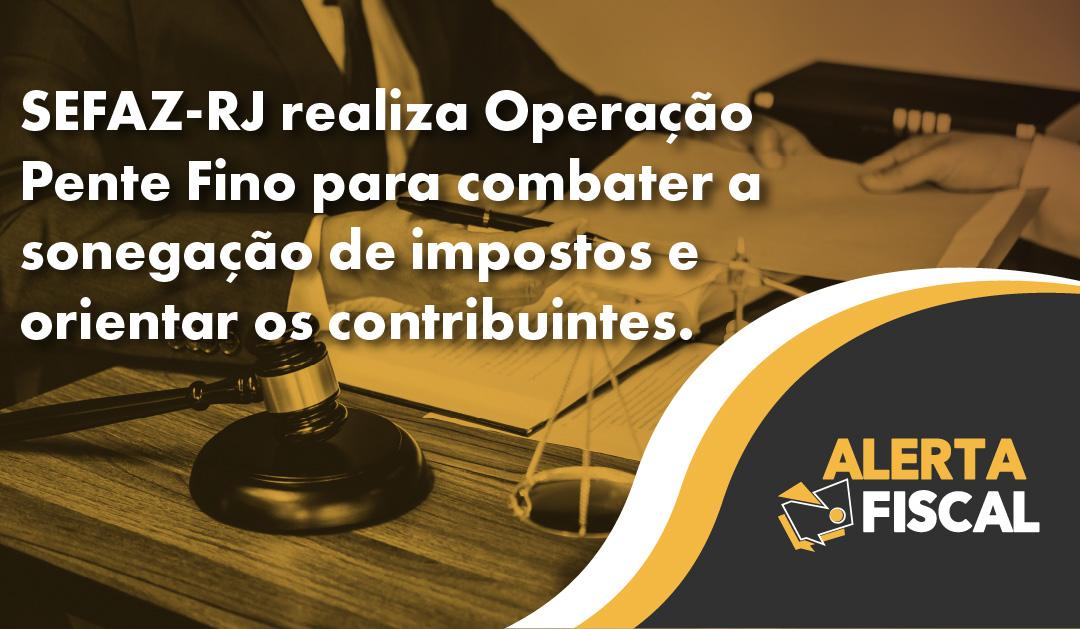 SEFAZ-RJ realiza Operação Pente Fino para combater a sonegação de impostos e orientar os contribuintes.